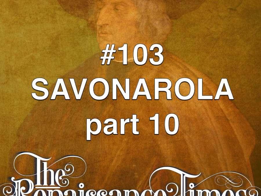 #103 – Savonarola Part 10