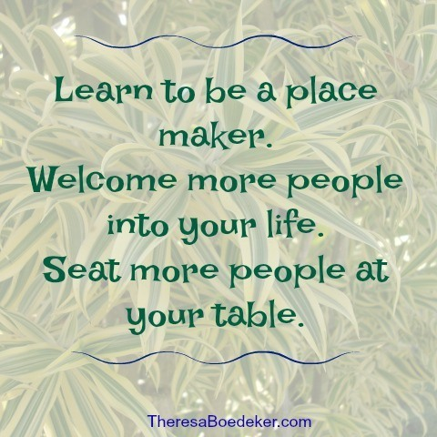 Encouragement for your journey. 9 ways we can become a place maker and welcome more people into our lives.