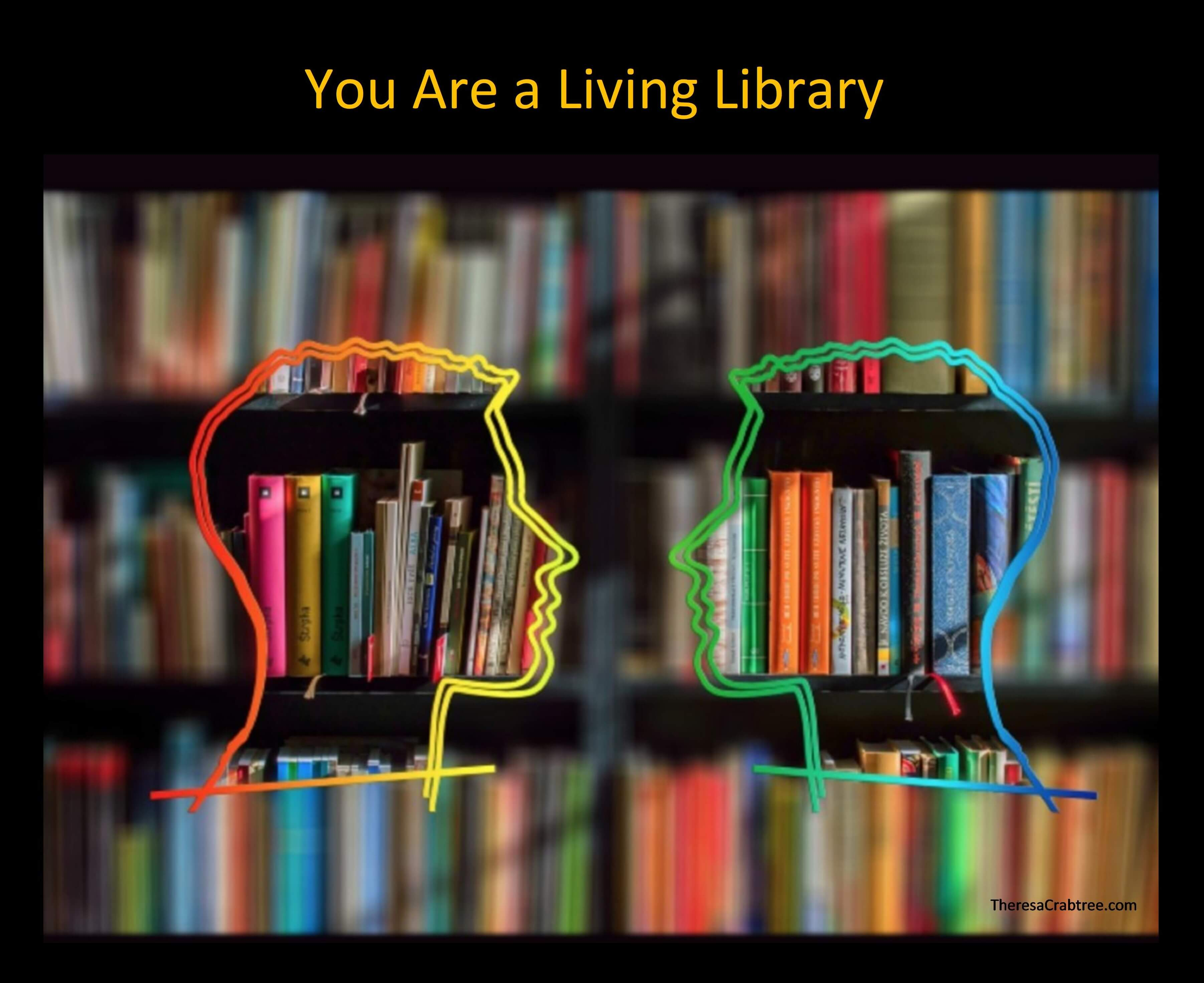 You Are a Living Library