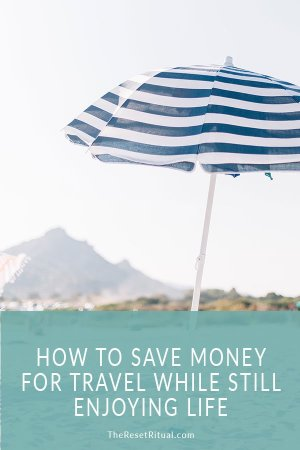 How to save money for travel while still enjoying life