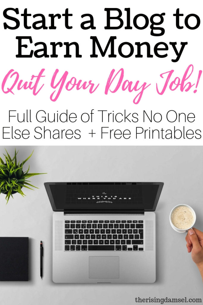 Start a blog to earn money. Quit your day job. Tips and Tricks no one shares + free printables. The Rising Damsel