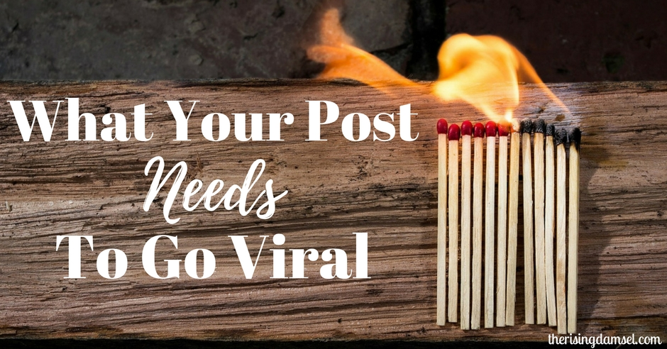 What Your Post Needs To Go Viral. The Rising Damsel