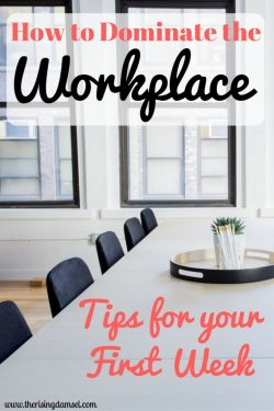 How to dominate the workplace. Tips for your first week. The Rising Damsel #girlboss #careertips #careersuccess #newjob #firstweek #makemoney #career #job