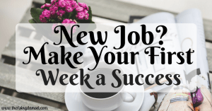 New Job? Make Your First Week A Success! Tips and Tricks to impress and dominate your job. The Rising Damsel