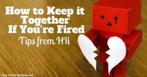 How to Keep It Together If You're Fired. Tips From Hr. The Rising Damsel #humanresources #fired #laidoff #girlboss #hrapproved #newjob #career #joboutlook #job #