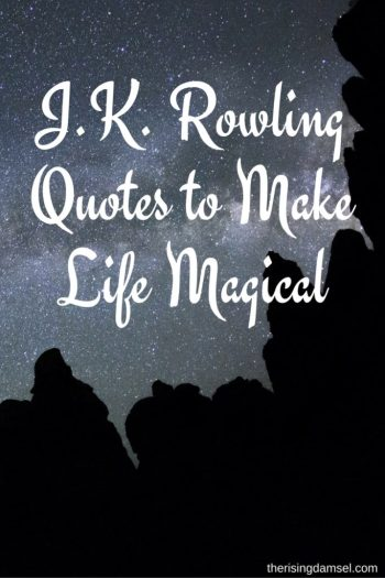 J.K. Rowling Quotes That Make Life Magical. Inspiration. The Rising Damsel