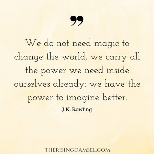 We do not need magic to change the world, we carry all the power we need inside ourselves already- we have the power to imagine better #jkrowling #imagine #magic #quotes #betterlife #power
