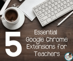 5 Essential Google Extensions for Teachers