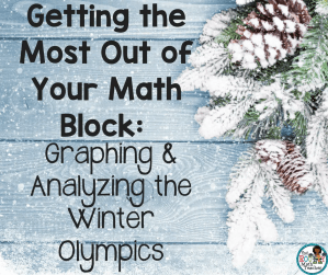 Getting the Most Out of Your Math Block: Graphing & Analyzing the Winter Olympics