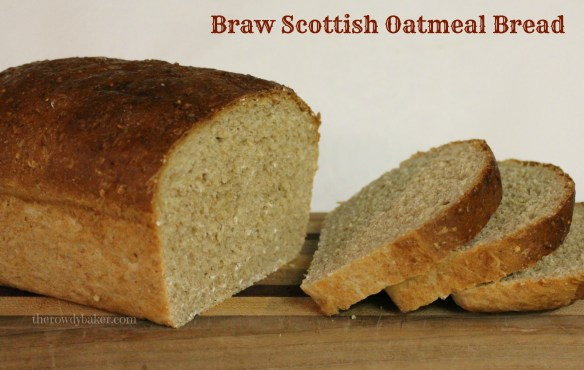Braw Scottish Oatmeal Bread The Rowdy Baker