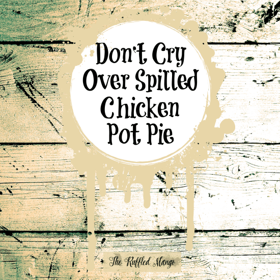 Don't Cry Over Spilled Chicken Pot Pie