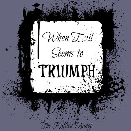 When Evil Seems to Triumph