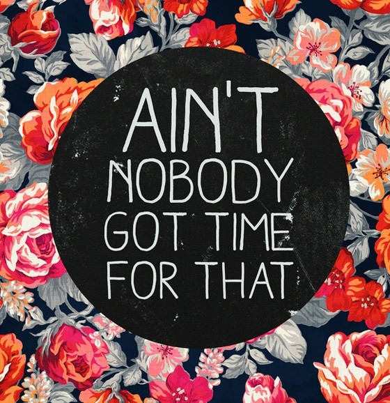 aint-nobody-got-time-for-that