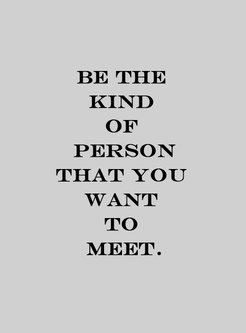 be-the-kind-of-person-you-want-to-meet