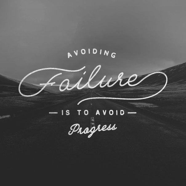 Avoiding Failure is to avoid progress
