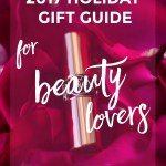2017 Holiday Gift Guide: For Beauty Lovers