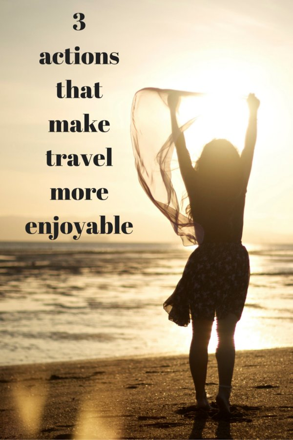 3 Actions That Make Travel More Enjoyable
