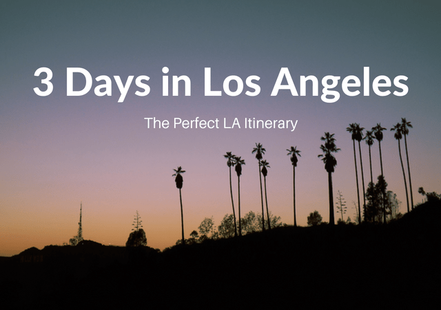 3 Days in LA Itinerary Los Angeles Travel Blog