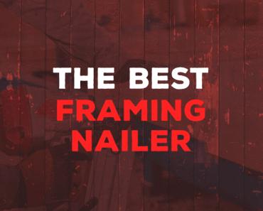 best framing nailer