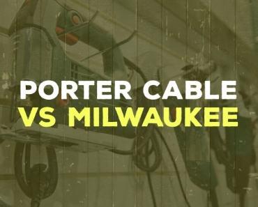 Porter-Cable vs Milwaukee