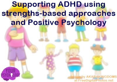 Strengths-Based Approaches and Positive Psychology for Children with ADHD