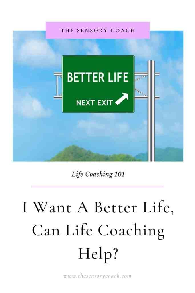 I want a better life, can life coaching help? The Sensory Coach