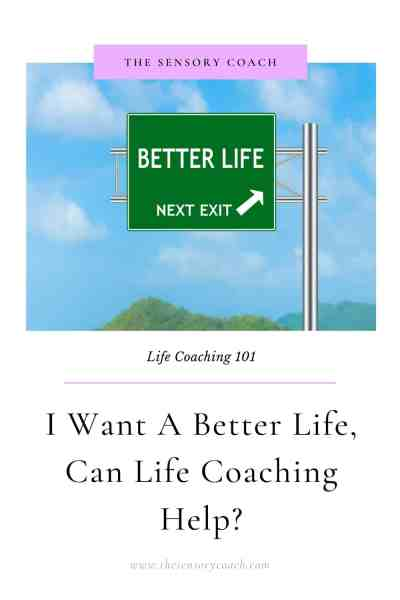 I want a better life, can life coaching help? The Sensory Coach