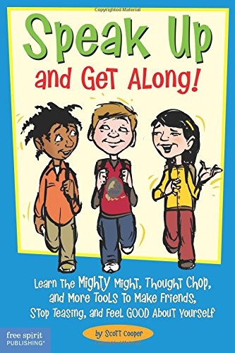 Speak Up and Get Along!: Learn the Mighty Might, Thought Chop, and more Tools to Make Friends, Stop Teasing, and Feel Good about Yourself by Scott Cooper