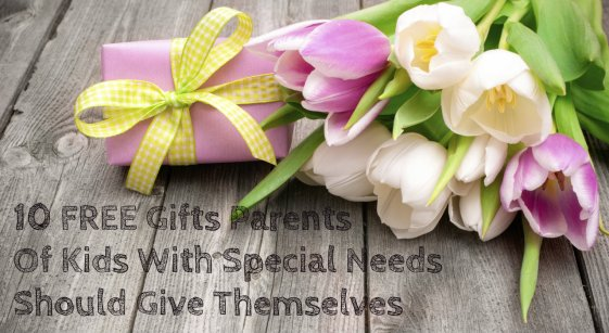 10 FREE Gifts Special Needs Parents Should Give Themselves. Fortunately, the most meaningful gifts usually don't cost a dime.