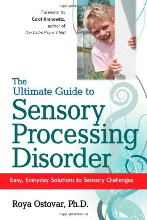 The Ultimate Guide to Sensory Processing Disorder: Easy, Everyday Solutions to Sensory Challenges
