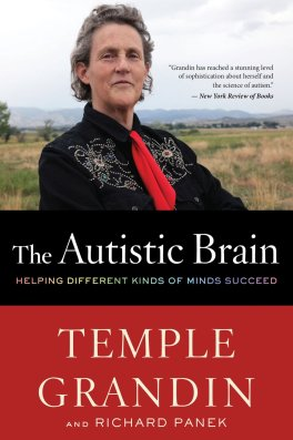 The Autistic Brain: Thinking Across the Spectrum By Temple Grandin,