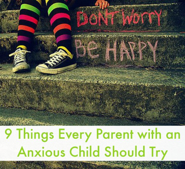 9 Things Every Parent with an Anxious Child Should Try