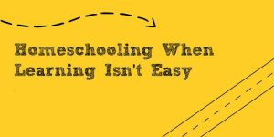 Homeschooling When Learning Isn't Easy