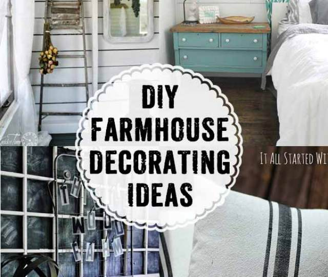 Diy The Farmhouse Look With These Awesome Farmhouse Style Decorating Ideas