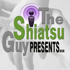 The Shiatsu Guy Presents... Podcast - health wellness podcast