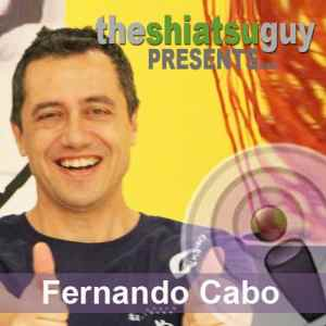 the shiatsu guy podcast - fernando cabo