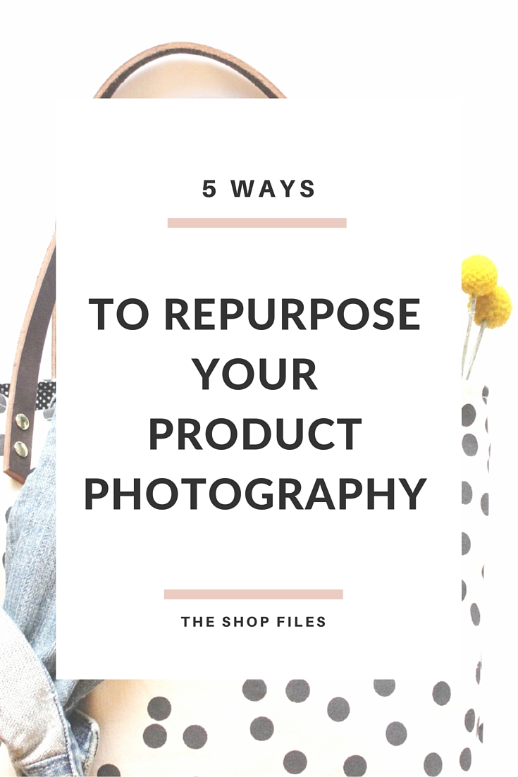 how to repurpose product photography-The Shop Files photography