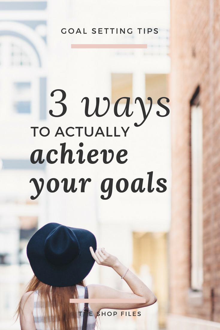 3 ways to actually achieve your goals - simple tips for meeting your goals and understanding you view meeting expectations - tips for setting better goals