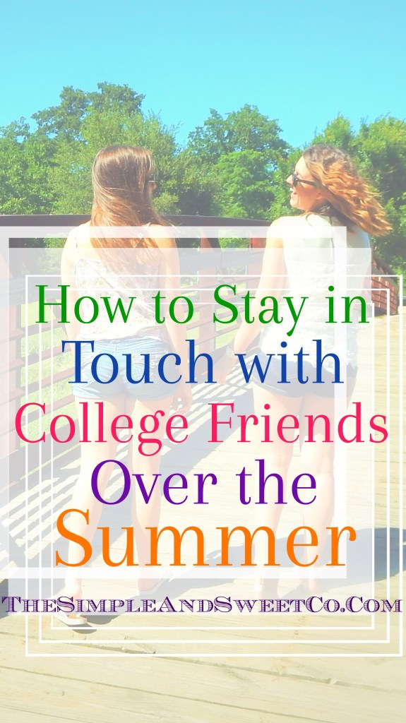 Stay in Touch with College Friends Over Summer