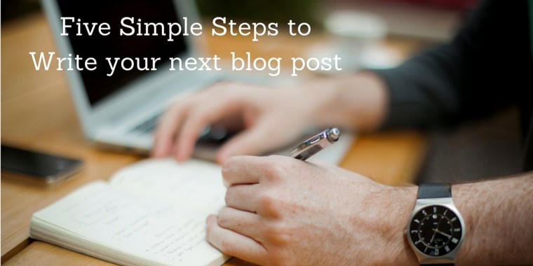 5 Simple steps to your next blog