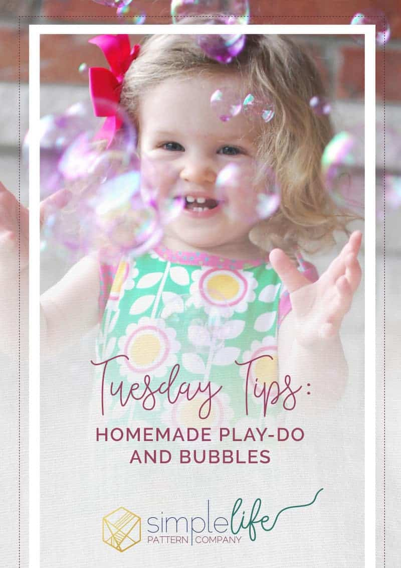 Tuesday Tips: Homemade Play Dough and Bubbles   The Simple Life Pattern Company