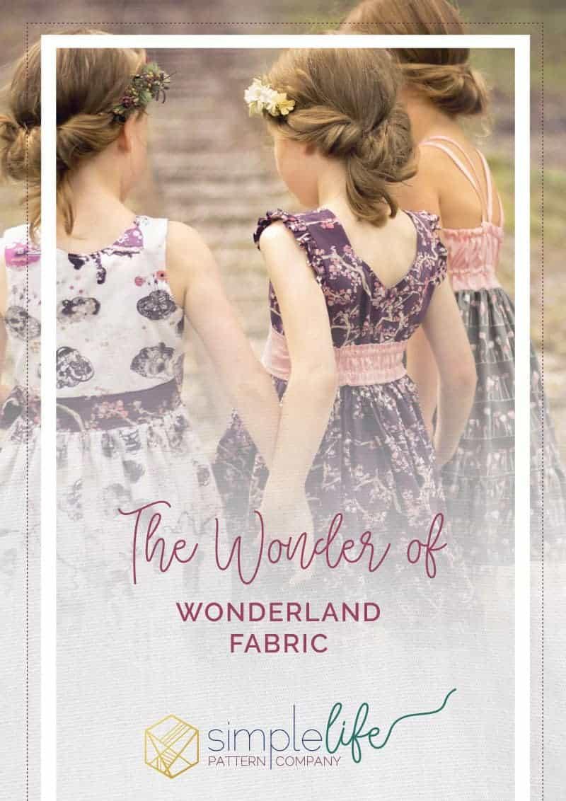The Wonder of Wonderland Fabric | The Simple Life Pattern Company