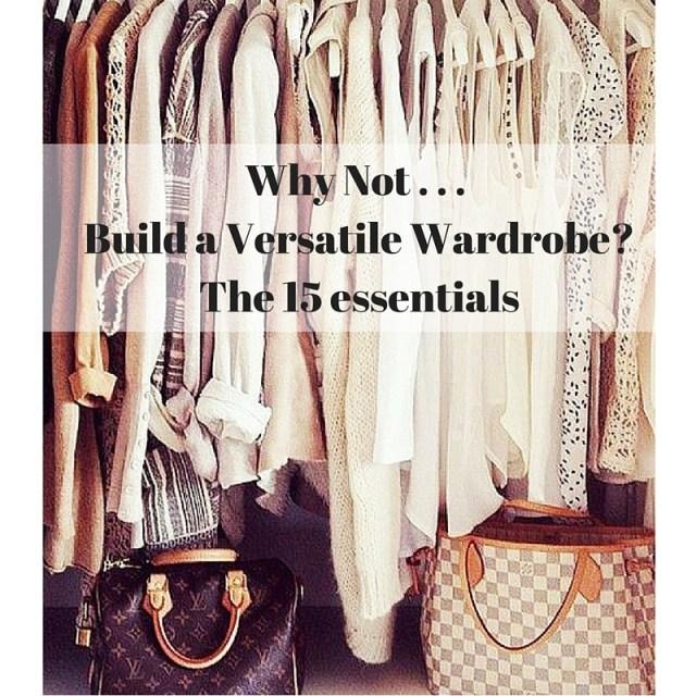 Why Not . . . Build a Versatile Wardrobe?