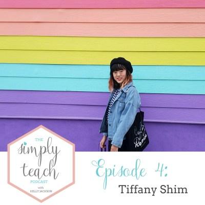 Simply Teach Episode #4: Tiffany Shim