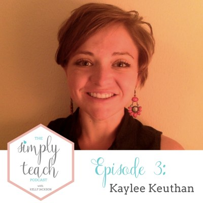 Simply Teach Episode #3: Kaylee Keuthan