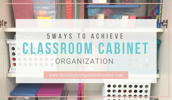 Organize your classroom cabinets by following these 5 easy steps. Classroom Cabinet Organization