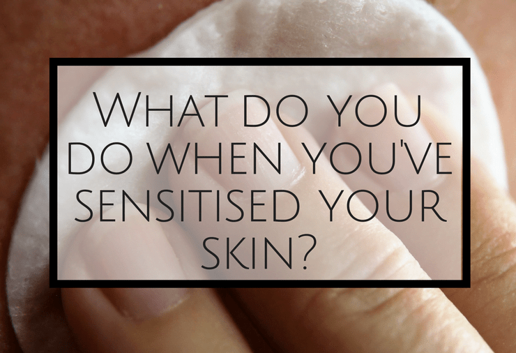 What do you do when you've sensitised your skin_