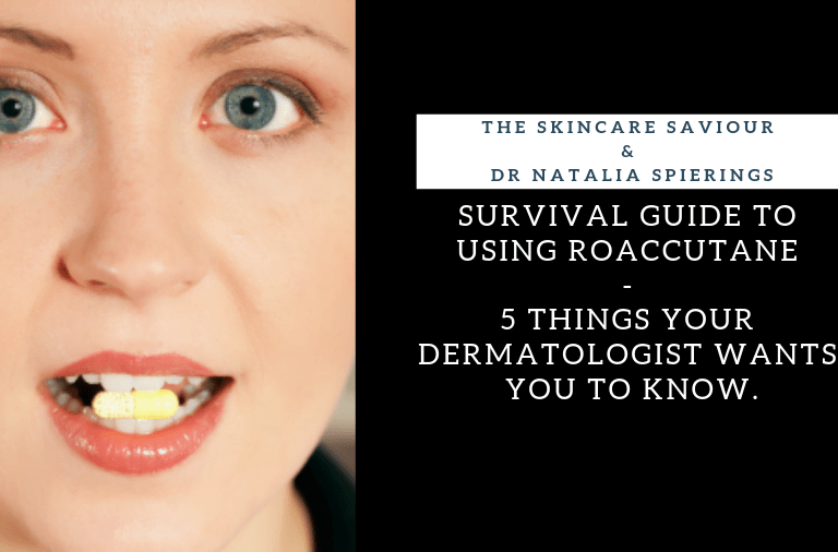 Survival Guide To Using Roaccutane - 5 Things your Dermatologist Wants You To Know.