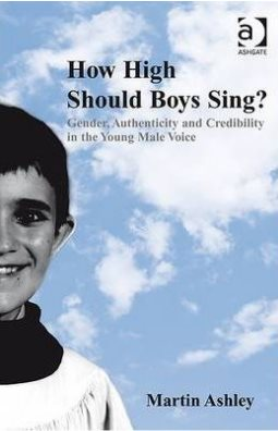 How High Should Boys Sing?: Gender, Authenticity and Credibility in the Young Male Voice