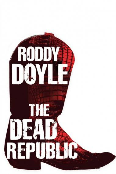 Roddy Doyle The Dead Republic